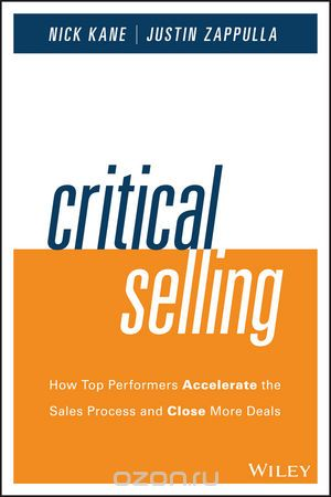 "Скачать книгу ""Critical Selling: How Top Performers Accelerate the Sales Process and Close More Deals"""